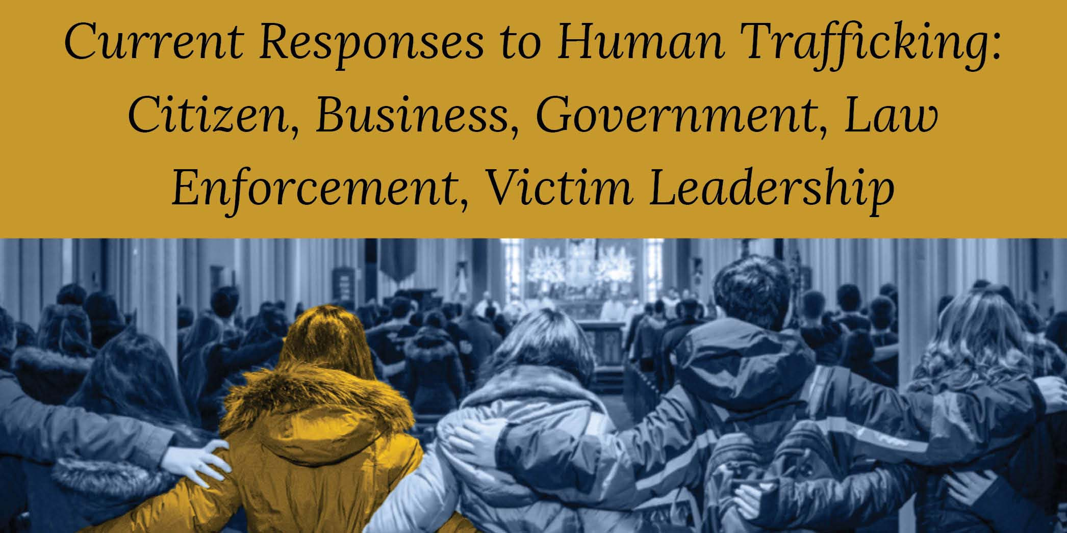 Current Responses to Human Trafficking: Citizen, Business, Government, Law Enforcement, Victim Leadership